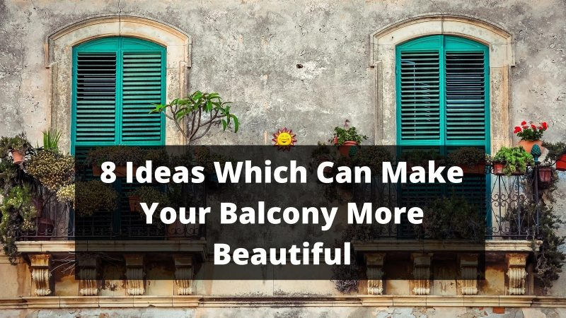 Ideas Which Can Make Your Balcony More Beautiful